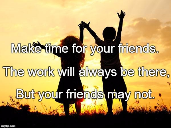 make time for your friends.jpg