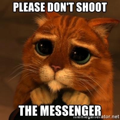 please-dont-shoot-the-messenger.jpg