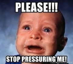 stop pressuring me.jpg