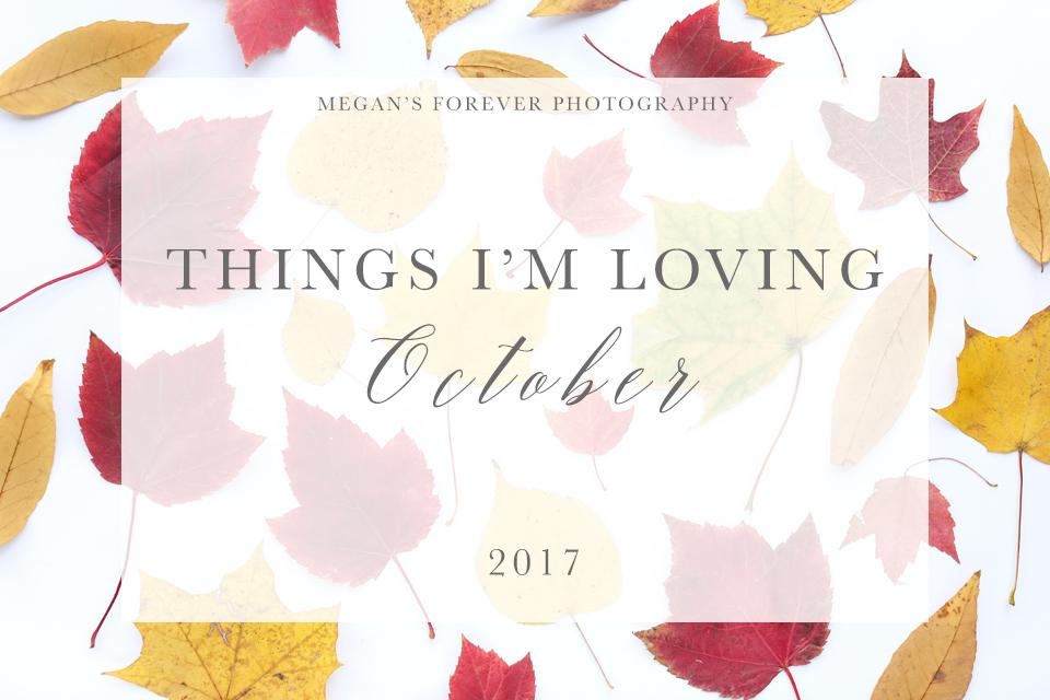 Things I'm Loving_Oct2017.jpg