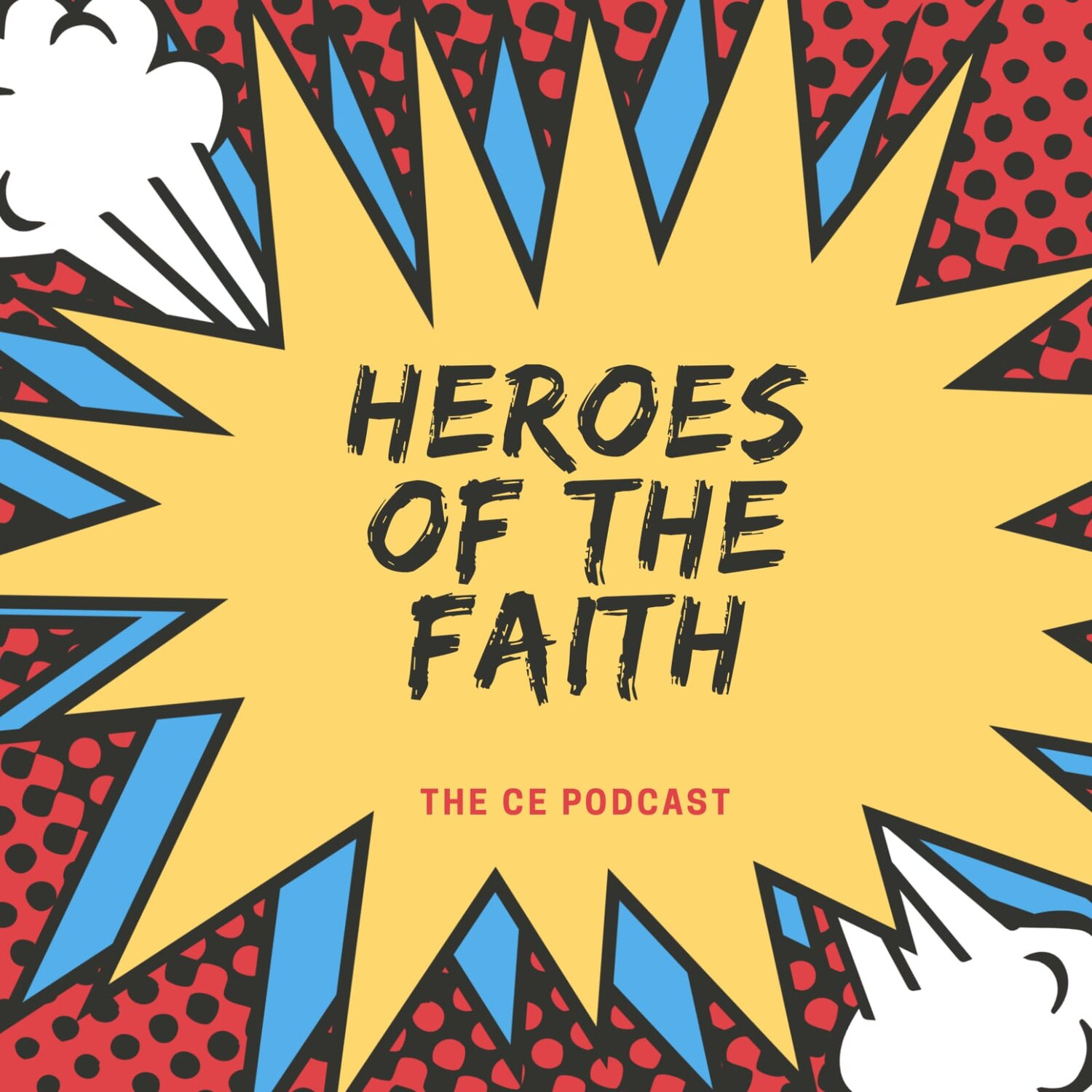 7 || The CE Podcast || Heroes of the Faith ||  Scott & Henry