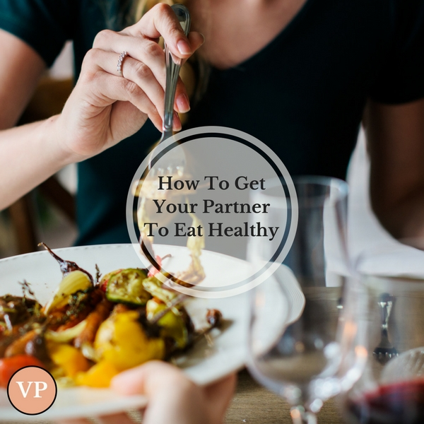 How To Get Your Partner To Eat Healthy.jpg