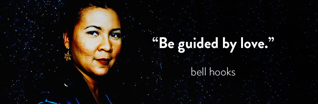 Be guided by love. - bell hooks
