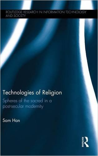TECHNOLOGIES OF RELIGION: SPHERES OF THE SACRED IN A POST-SECULAR MODERNITY(2016) - Bringing together empirical cultural and media studies of religion and critical social theory, Technologies of Religion investigates powerful entanglements of religion and new media technologies taking place today. Making the argument that religion and new media technologies come together to create