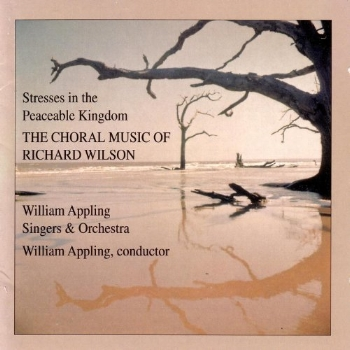 Stresses in the Peacable Kingdom The Choral Music of Richard Wilsom