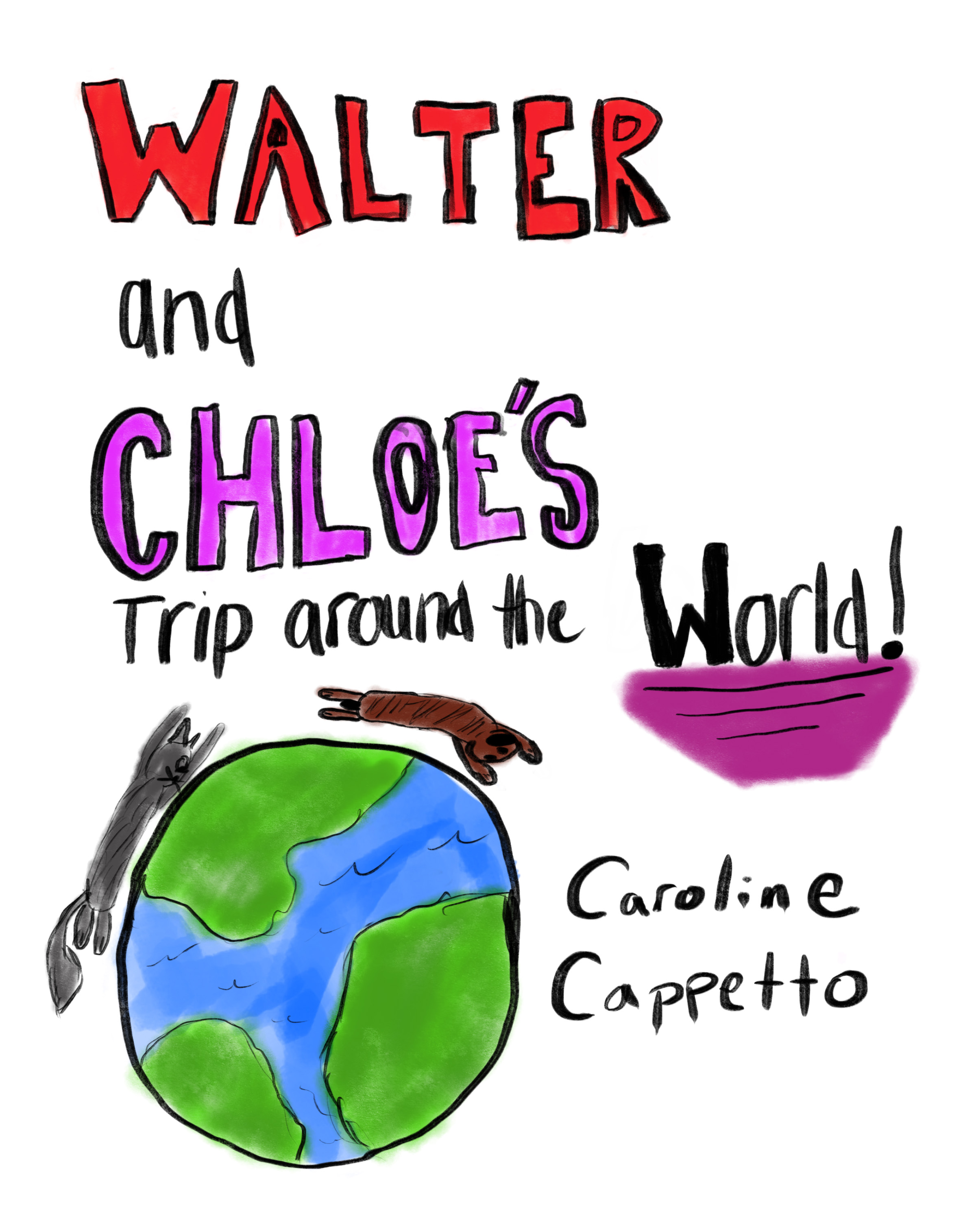 Walter and Chloe's Trip Around the World    by Caroline Cappetto