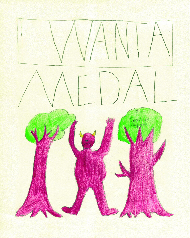 I Want a Medal    by Seamus Alspach