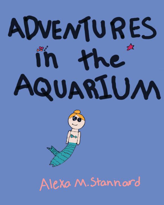 Adventures in the Aquarium    byAlexa Stannard