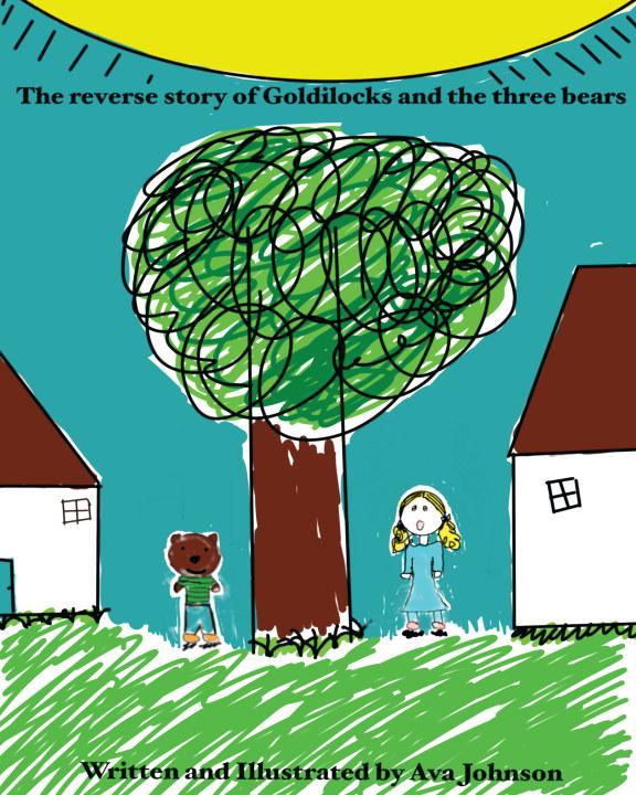 The Reverse Story of Goldilocks and the Three Bears    by Ava Johnson