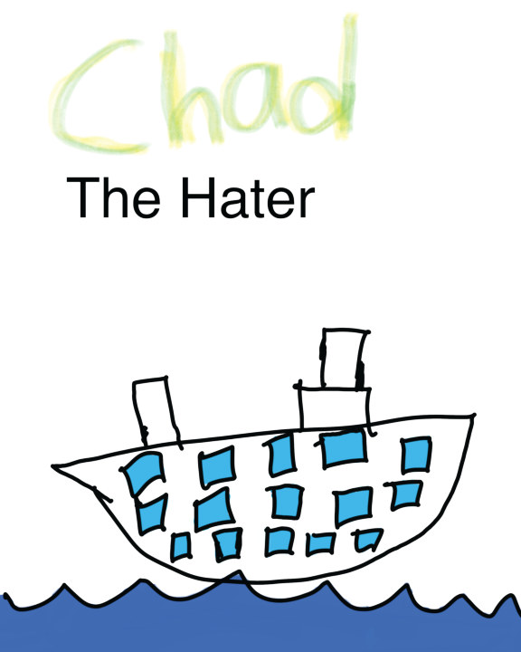 Chad the Hater    by Dylan Koa