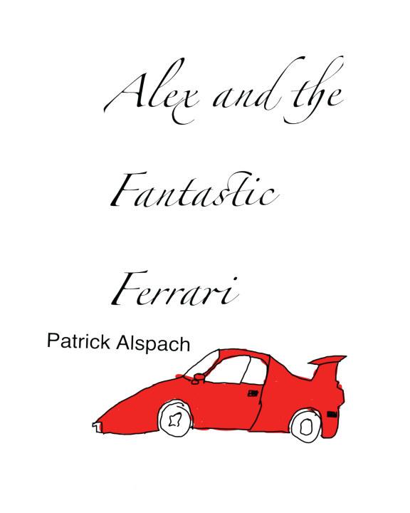Alex and the Fantastic Ferrari    by Patrick Alspach