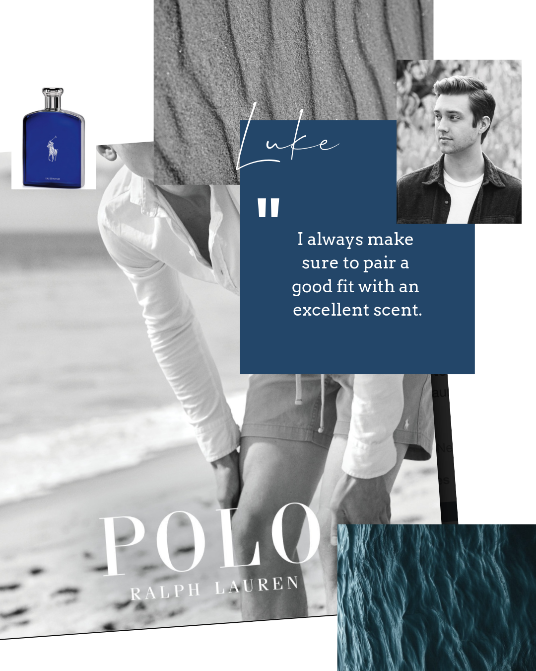 Luke  keeps his look on point with the  Pacinos Matte Hair Paste . For an extra confidence boost, he's been spritzing  Ralph Lauren Polo Blue Eau de Parfum  before heading out. He gets his inspiration from  @antoni , and it's working.