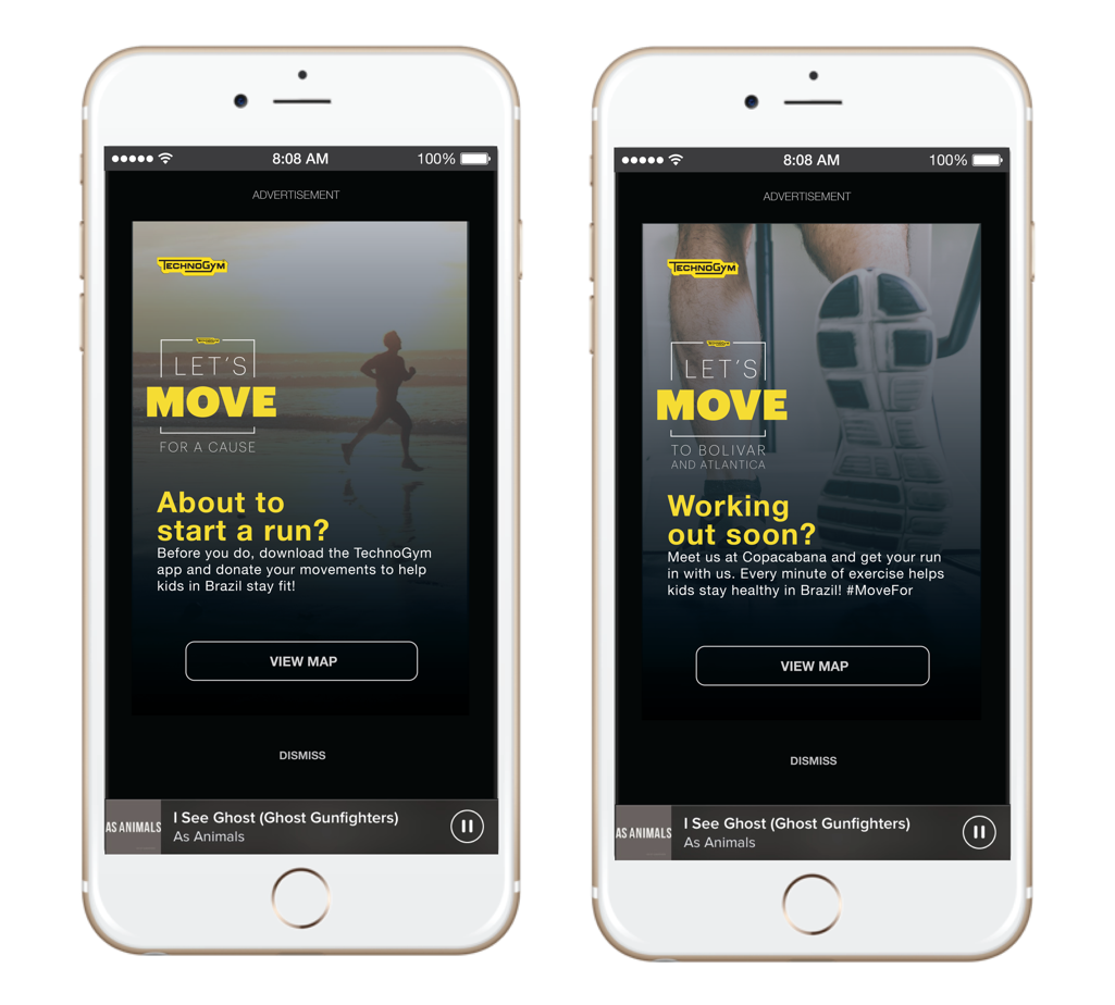 Motivaed by Good - Some people are already moving. Let's align their planned fitness activity with our cause.Spotify Running AdsWe'll drive people who are training locally and globally to donate their MOVEs by reaching them just as they're about to start their workout. We'll target using the Spotify Running feature and/or those playing workout/running playlists.Locally, we'll use geo-targeted Spotify ads to reach people already running nearby our activations and drive them to run on our treadmills so they can help the kids while they run.Globally, our ads will drive people to download our app so that they train with a Champion from wherever they are and donate their MOVEs.