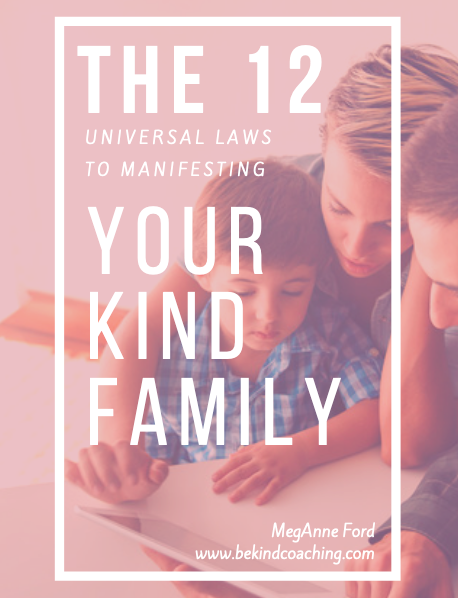 The 12 Universal Laws of Manifesting Your Kind Family- FREE positive parenting guide