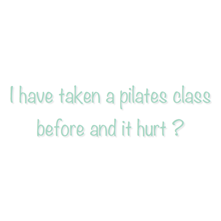 Pilates should not hurt! Pilates is challenging, but it is not painful. If you are feeling pain during your workout you must notify your instructor and they can help guide you through the movement or provide modification suggestions so you receive the maximum benefit without pain.