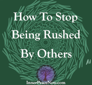 If you feel easily rushed by others, read this article to find out how you can become free from it....
