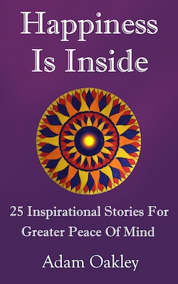 Happiness Is Inside is a book full of inspirational stories for deeper joy and greater peace of mind. From the founder of InnerPeaceNow.com - the free resource for inner peace.