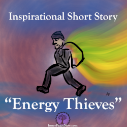 Do you ever feel as if there are people in your life that steal your energy? Perhaps this story can show you how to handle them, and how not to....