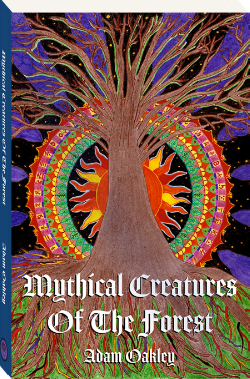 Mythical Creatures Of The Forest by Adam Oakley, author of InnerPeaceNow.com.  This is a book bringing timeless wisdom to the reader using the power of story and adventure. For ages ten and up.