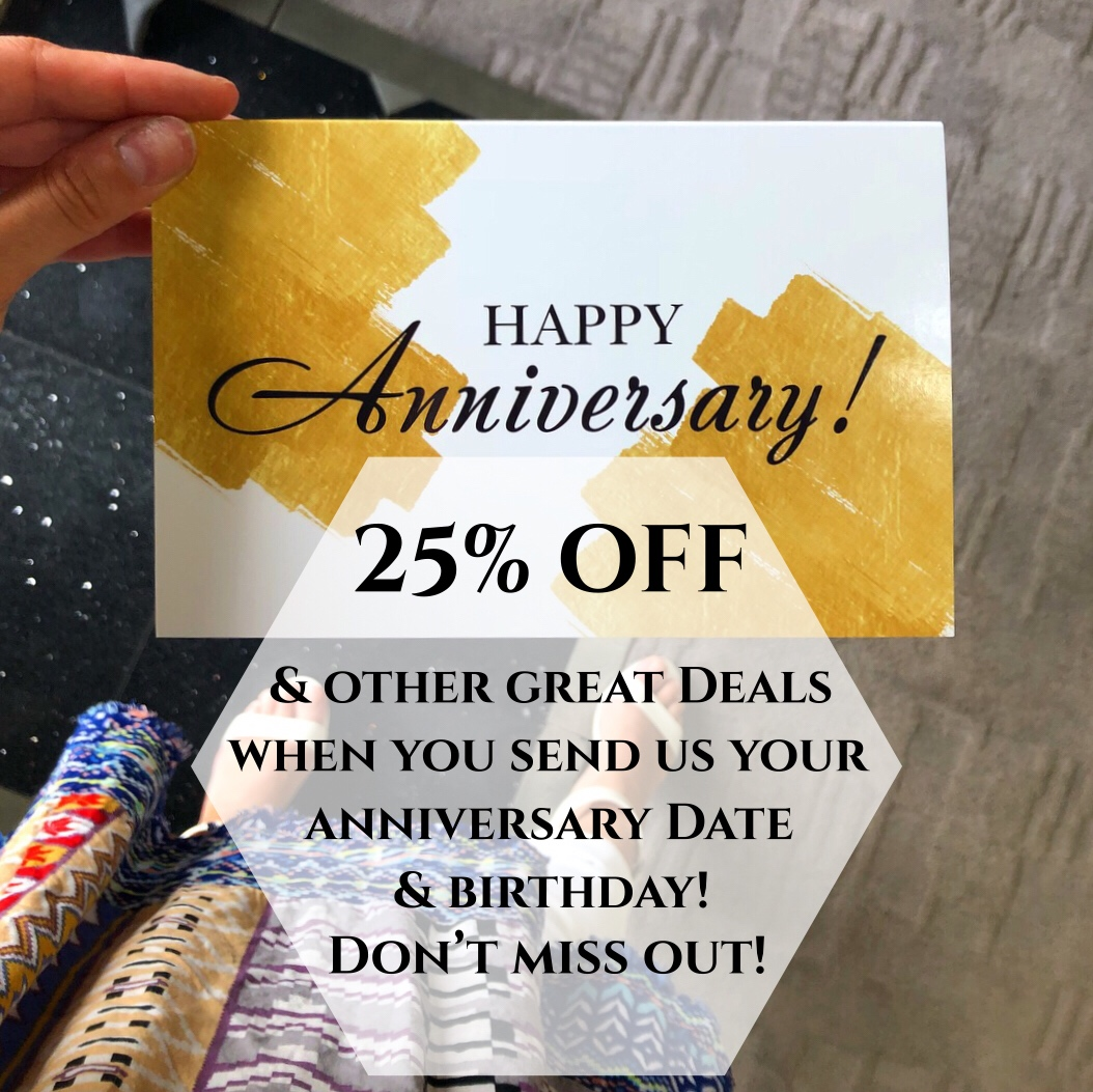 We love to celebrate with our fantastic customers on their special day! Get deals on your anniversary date and birthday like 25% off discount codes or $25-$50 coupons when you sign up for our newsletter! No strings attached!