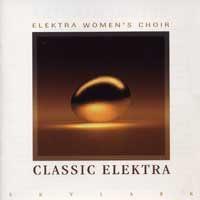 In Praise of Music, Hosanna  Elektra Women's Chorus Classic Elektra - Morna Edmundson, Diane Loomer, conductors Skylark Recordings, 1995