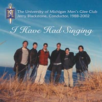 Dance  - TTBB Chorus University of Michigan Men's Glee Club I Have Had Singing, Jerry Blackstone, conductor, 2002