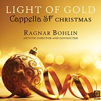 Light of Gold: Cappella SF   Capella SF Ragnar Bohlin, conductor 2015