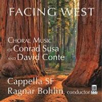 Facing West: Choral Music of Conrad Susa and David Conte   Rahnar Bohlin, conductor 2016