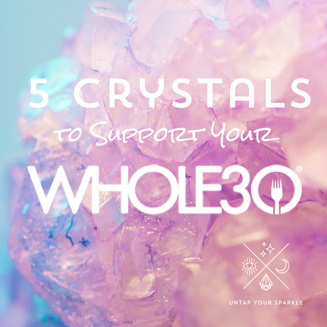 5 Crystals to Support Your Whole30.png