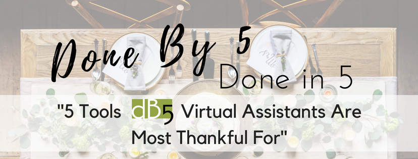 "Done By 5. DB5. Done by 5 Done In 5. Blog, ""5 Tools Done By 5 Virtual Assistants Are most thankful for. San Francisco Bay Area"