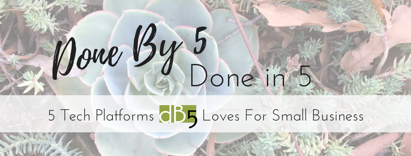 "Done By 5 Done in 5. DB5. Blog: ""5 Tech Platforms Done By 5 Loves For Small Business"" Virtual Assistants. Small Business. San Francisco."