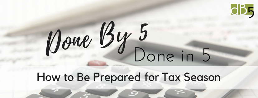 """Done By 5, Done In 5 Blog, """"How to Be Prepared for Tax Season."""" Virtual Assistants, Small Business, San Francisco Bay Area."""