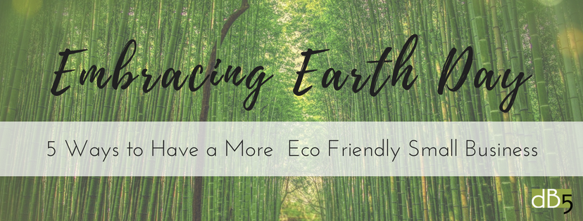 """Done By 5 Blog, """"Embracing Earth Day: 5 Ways to Have a More Eco Friendly Small Business."""" Virtual Assistants for Small Business. San Francisco Bay Area."""