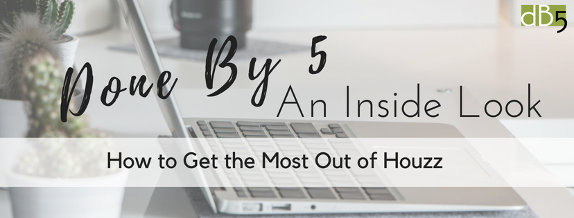 Done By 5: An Inside Look- How to get the most out of Houzz. Virtual Assistant for small business owners. San Francisco Bay Area.