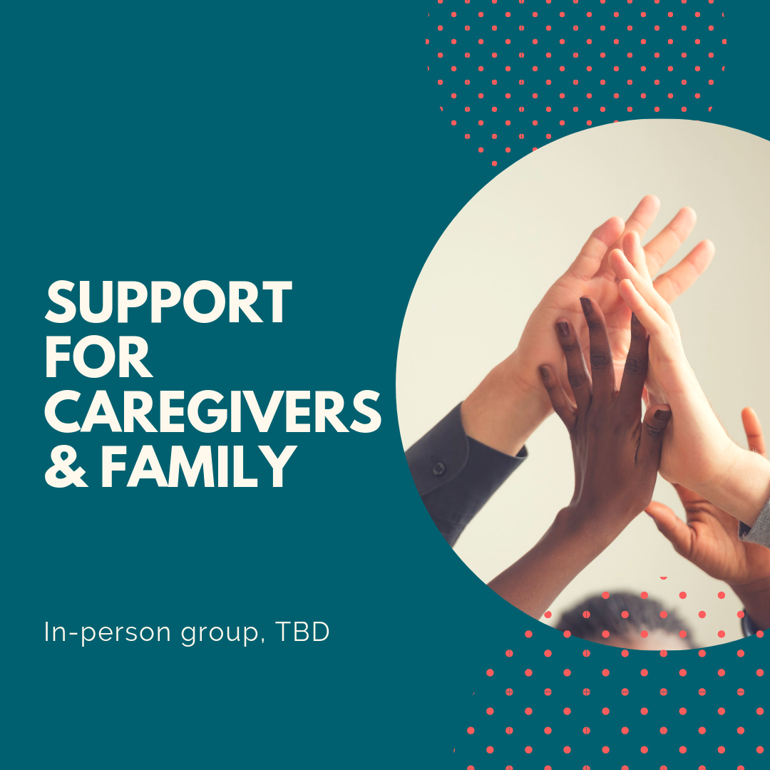 Support for caregivers and family