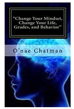 """Change Your Mindset, Change Your Life, Grades, and Behavior"" -"