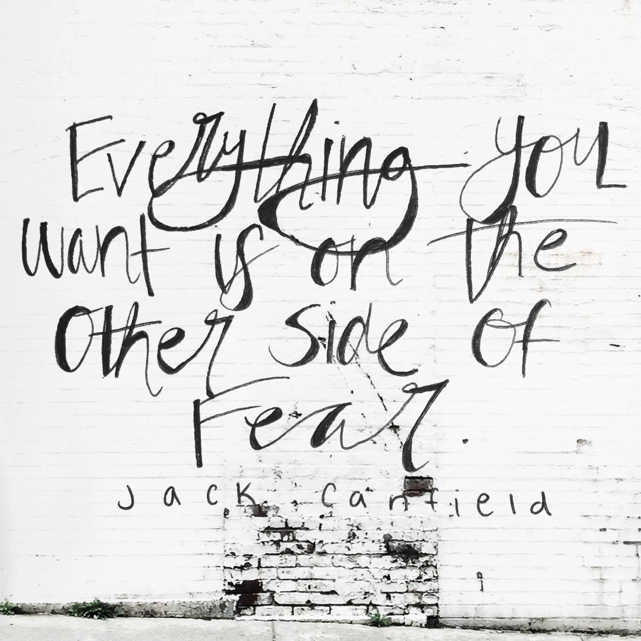 """""""Everything you want is on the other side of fear."""" - Jack Canfield"""