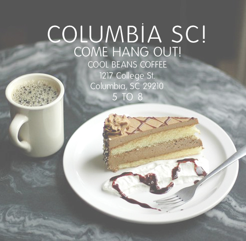 We can't wait to meet y'all, South Carolinians!    (Is Carolinians a word?)   Be at  Cool Beans Coffee  at 5 o'clock!