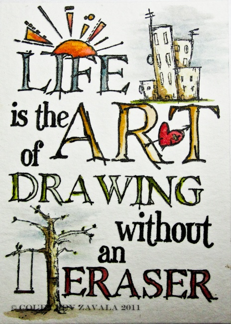 """""""life is the art of drawing without an eraser.""""    so don't be afraid to make mistakes."""