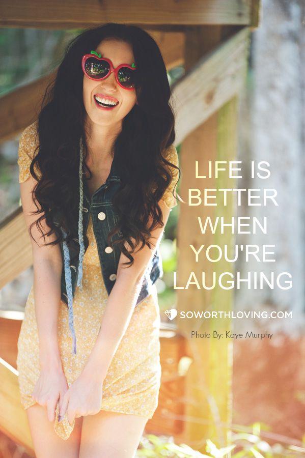 Laugh more!   Source: ( www.soworthloving.com )