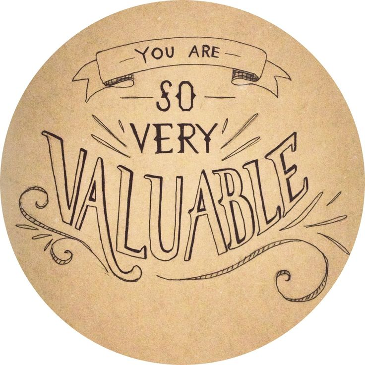 YOU are so very valuable.   Source: Pinterest