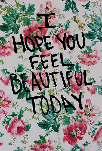 Somedays you don't feel pretty… but that doesn't mean you aren't.   You.Are.Beautiful.     tianuhea :     tumblaa..