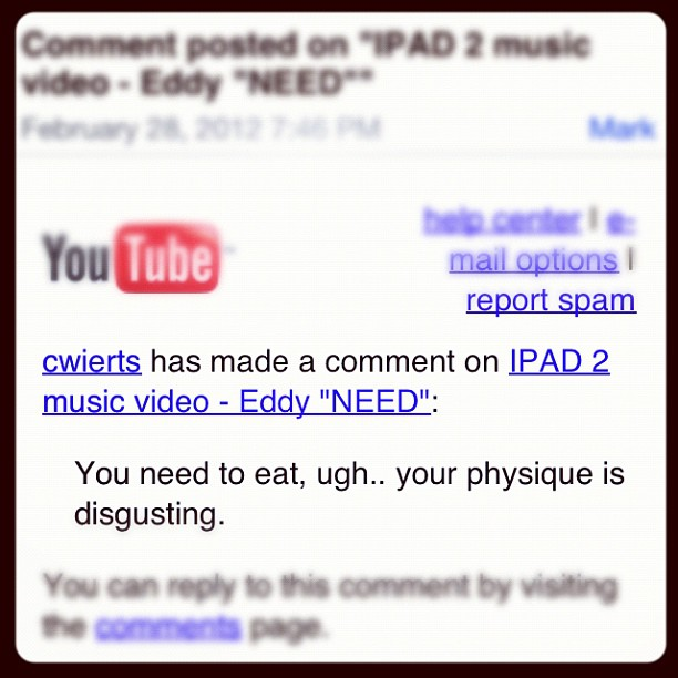 "we can't control what others say but we can control our response.     e  ddymusic :          This comment on my music video is an example of why I started  So Worth Loving.    By not accepting ourselves for who we are we lash out at other people. We are all guilty of it- including me.     Before you read this post please know my intentions. I did not decide to write about this comment to seek compliments or to seek revenge. My goal was to simply remind myself of the impact of my words as well as bring awareness to the effects of what we put out there on the interwebs. Receiving this comment was a great reminder to me that I need to be careful with what I say about others. Words hurt people. We have power in what we say.    With my profession I am bound to come across people that do not like me, my style, my music, my lyrics, my fashion, my hair, my tattoos, my shortness, my tweets(haha) and I totally understand that. I respect different opinions and tastes. What I don't respect is bullying, verbal hate towards others, and non-constructive criticism. Now this is NOT the first time I have seen a comment full of hateful negativity come to my way.    We live in a society where we can say whatever we want. We can broadcast whatever we feel and think through social media and that is amazing. We are able to bring attention to causes, illnesses, and things that need an army of supporters but unfortunately people abuse that freedom. For those that abuse it - they often have no consequence to what they say on the internet. When it comes to my online world, my policy is simple. If it's not constructive criticism then I delete it. When you say something negative (like the above picture) on the internet I don't think you should have the privilege of this kind of freedom. At least not in my own personal Internet space.    When I saw this my first reaction was hurt. Major hurt. I didn't understand why a random person would say such a hurtful and disturbing thing to me. I am sure you have experienced it on some scale as well. Then  I realized…  I don't know this person but I do know one thing - they must be battling something internally about themselves  that  they are taking out on me. Maybe they said this because of self hate, of feeling unworthy of love, or maybe dealing with a really horrible week. I'm sure at some point in all of our lives we have had moments like that.. I don't know why they said it but I do know that   w  e can't control what others say but we can control our response.     I choose to ignore this comment for two reasons. 1. Because I don't think it is true and 2. Because it does not do my life any good to believe in this comment.     I started So Worth Loving because just like a lot of us- I have been a victim of bullying growing up because of my shortness. I was the runt in every class I was in. I got called names CONSTANTLY. I also had my share of talking about others because I felt bad about myself. That is why I feel if we truly accept ourselves we can love others much easier. That is why  So Worth Lovings  tag line is:  ""Love You Love People"" .      We are designed the way we are for a reason. There was no mistake. Embrace yourself and LOVE others. Ok… that was my soapbox… hope it wasn't tooo painful ;)             P.S.   Some good articles I found on bullying.       How to deal with a bully       What verbal bullying is      Have you been a victim of hateful words?"
