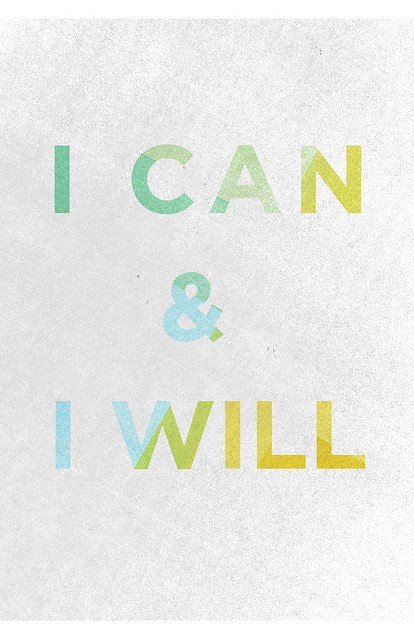i can and i will. (i will remind myself daily)