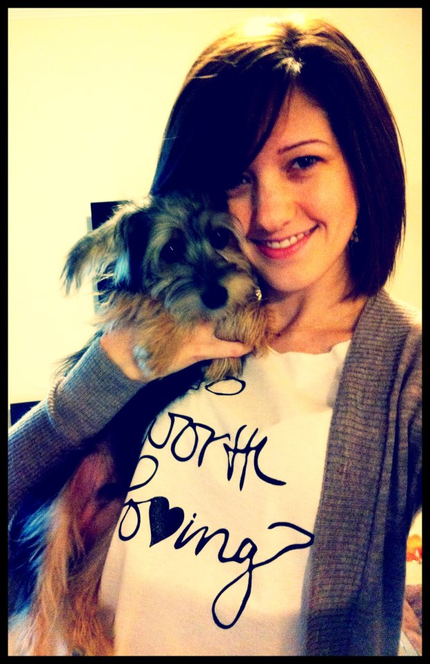my best friend (Kayla) since we were in 2nd grade is sporting her so worth loving shirt!! (thats cooper her little baby!)