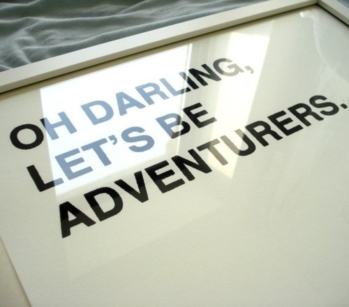 take adventures and be passionate