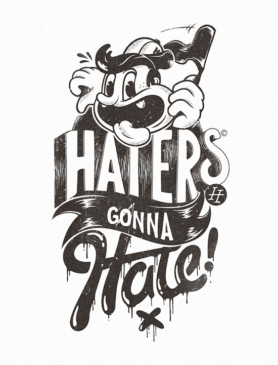 haters gonna hate so ignore them.