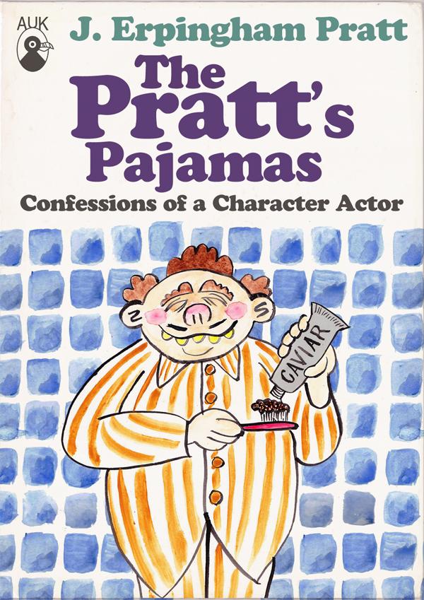 THE PRATT'S PAJAMAS: CONFESSIONS OF A CHARACTER ACTOR, by J. Erpingham Pratt (1971) – excerpt