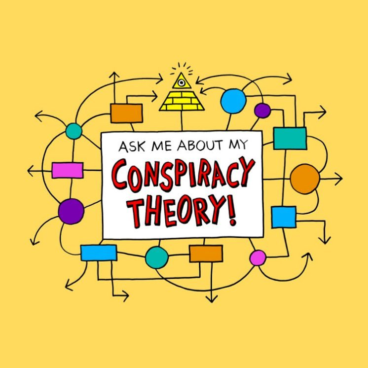 ASK ME ABOUT MY CONSPIRACY THEORY!