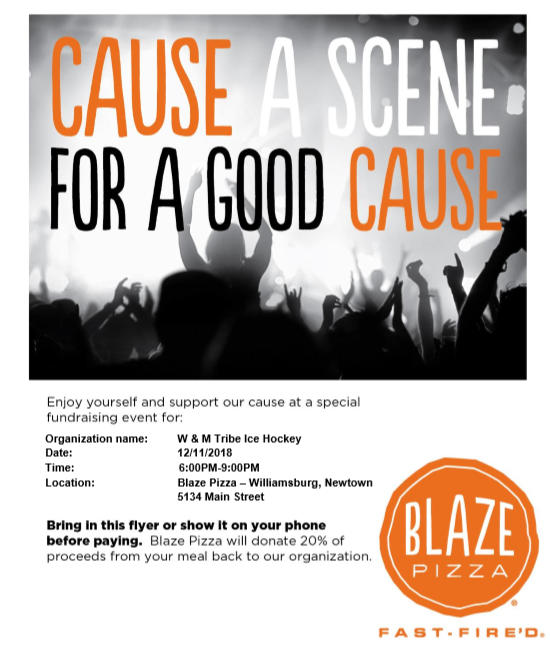 Tribe Hockey Relies on Community Support - Join Tribe Hockey for a community Fundraiser at the Blaze Pizza in Williamsburg from 6-9 on Tuesday, December 11th! Just show the flyer below when you purchase your meal. We appreciate your support - Go Tribe!